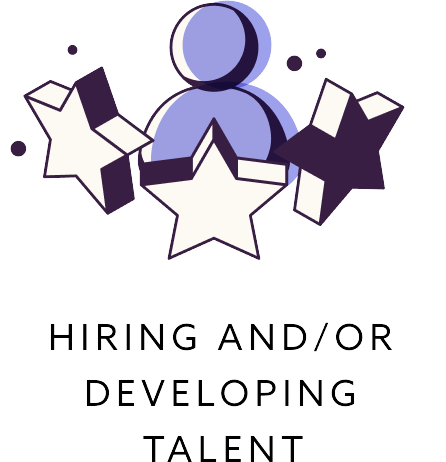 Hiring and/or developing talent